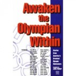Awaken the Olympian Within: Stories from America's Greatest Olympic Motivators -
