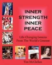 Inner Strength Inner Peace: Life-Changing Lessons From The World's Greatest -